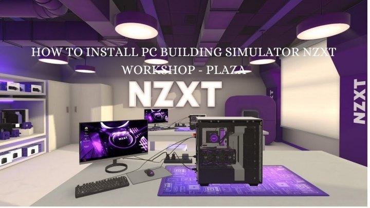 PC Building Simulator NZXT Workshop - 2020 - PLAZA