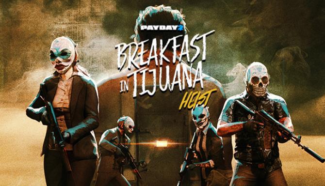 PAYDAY 2 Breakfast in Tijuana Heist - 2020 - PLAZA
